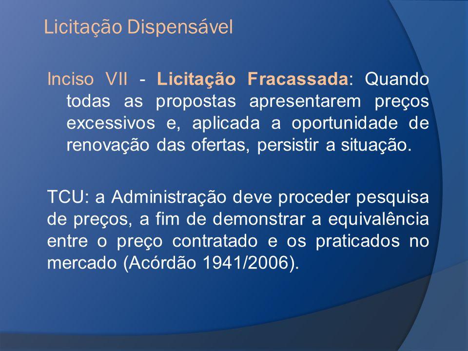 Inciso VII - Licitação Fracassada: Quando todas as propostas apresentarem preços excessivos e, aplicada a oportunidade de renovação das ofertas, persi