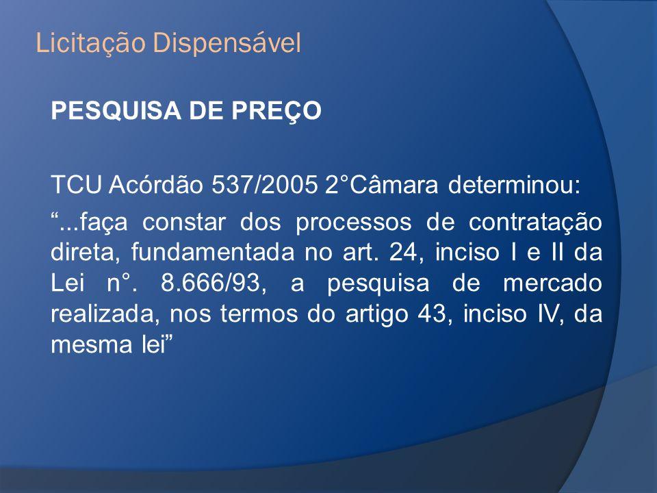 PESQUISA DE PREÇO TCU Acórdão 537/2005 2°Câmara determinou:...faça constar dos processos de contratação direta, fundamentada no art. 24, inciso I e II
