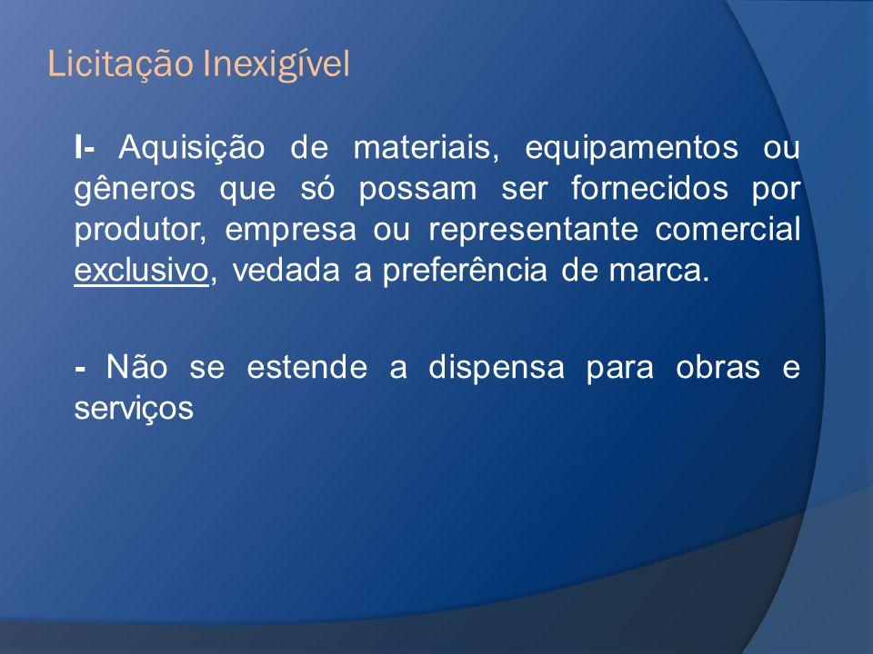 I- Aquisição de materiais, equipamentos ou gêneros que só possam ser fornecidos por produtor, empresa ou representante comercial exclusivo, vedada a p