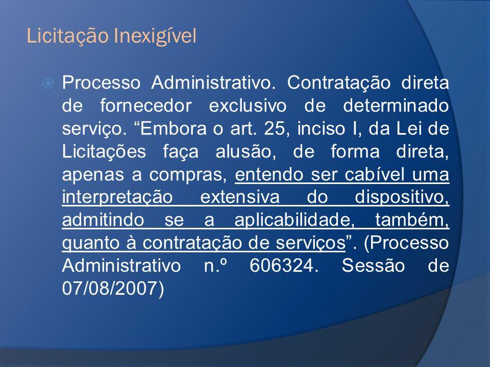 Processo Administrativo. Contratação direta de fornecedor exclusivo de determinado serviço. Embora o art. 25, inciso I, da Lei de Licitações faça alus