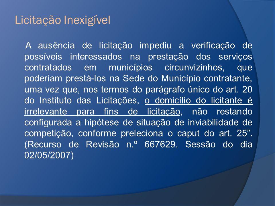 A ausência de licitação impediu a verificação de possíveis interessados na prestação dos serviços contratados em municípios circunvizinhos, que poderi