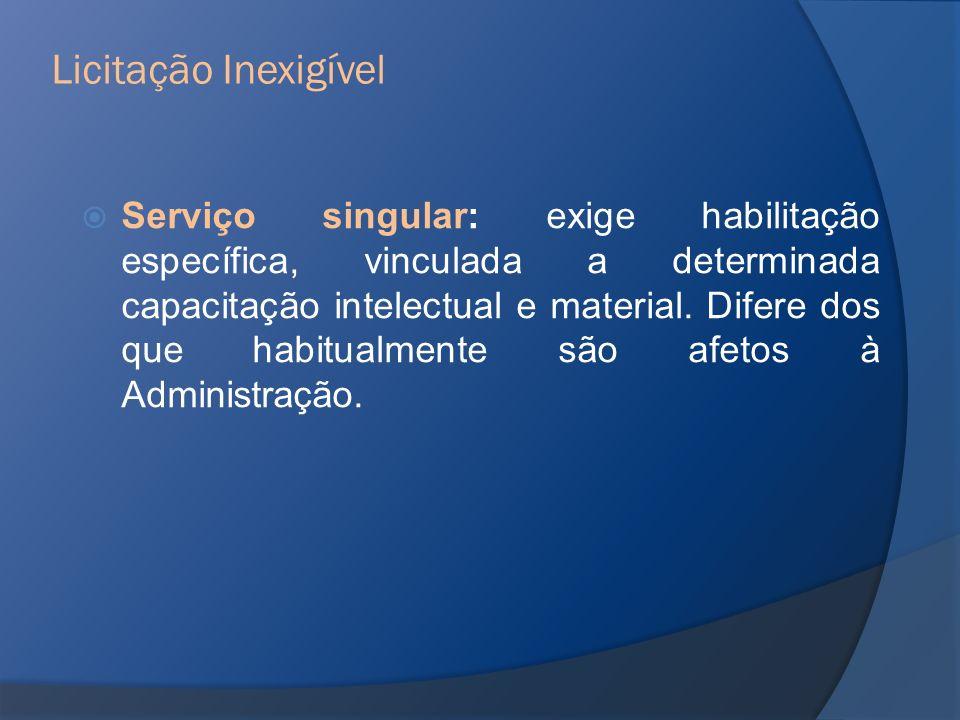 Serviço singular: exige habilitação específica, vinculada a determinada capacitação intelectual e material. Difere dos que habitualmente são afetos à