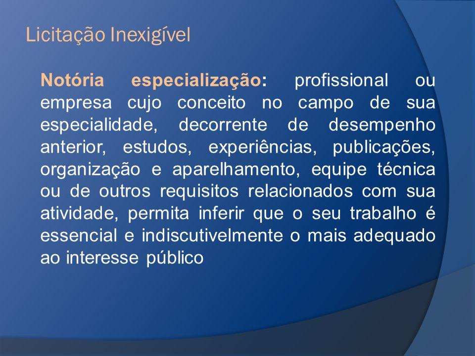 Notória especialização: profissional ou empresa cujo conceito no campo de sua especialidade, decorrente de desempenho anterior, estudos, experiências,