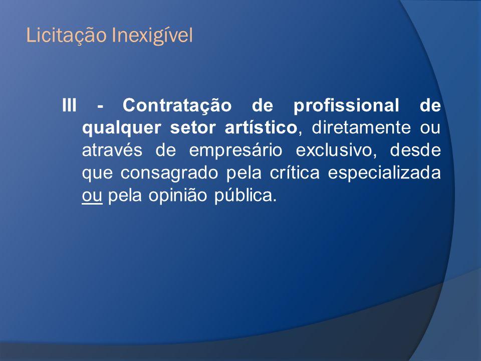 III - Contratação de profissional de qualquer setor artístico, diretamente ou através de empresário exclusivo, desde que consagrado pela crítica espec