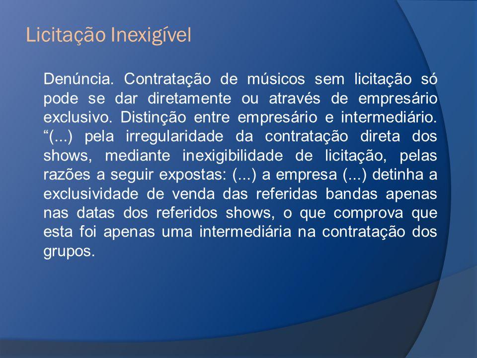Denúncia. Contratação de músicos sem licitação só pode se dar diretamente ou através de empresário exclusivo. Distinção entre empresário e intermediár