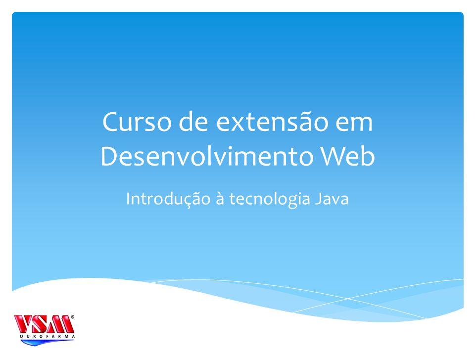 Curso de extensão em Desenvolvimento Web Introdução à tecnologia Java
