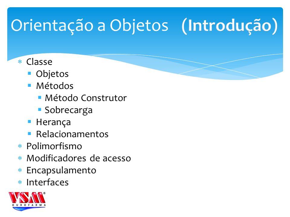 Classe Objetos Métodos Método Construtor Sobrecarga Herança Relacionamentos Polimorfismo Modificadores de acesso Encapsulamento Interfaces Orientação