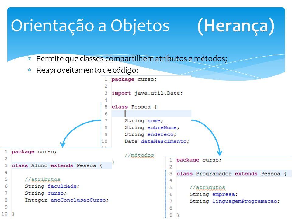 Permite que classes compartilhem atributos e métodos; Reaproveitamento de código; Orientação a Objetos