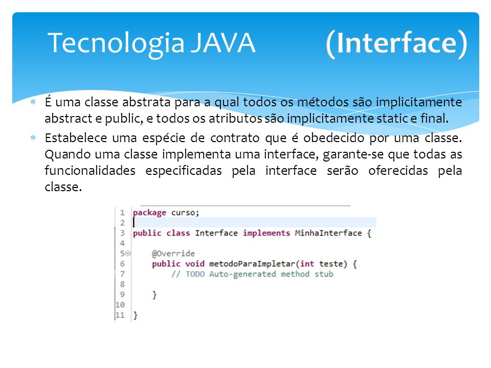 Tecnologia JAVA É uma classe abstrata para a qual todos os métodos são implicitamente abstract e public, e todos os atributos são implicitamente stati