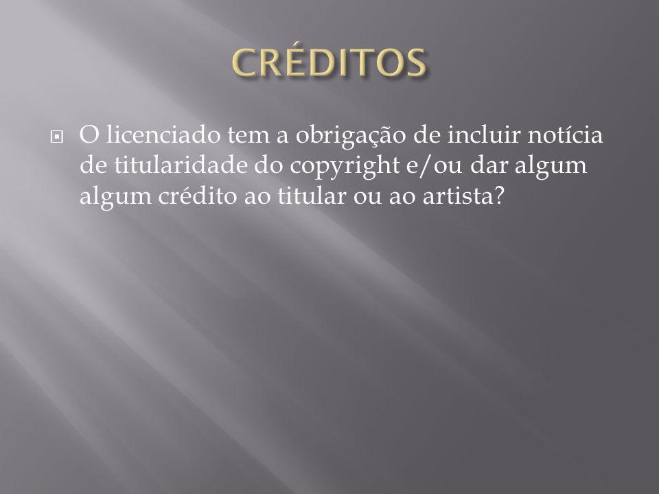 O licenciado tem a obrigação de incluir notícia de titularidade do copyright e/ou dar algum algum crédito ao titular ou ao artista