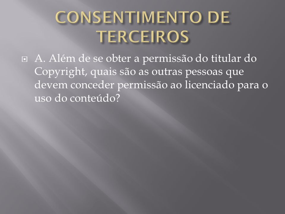 A. Além de se obter a permissão do titular do Copyright, quais são as outras pessoas que devem conceder permissão ao licenciado para o uso do conteúdo