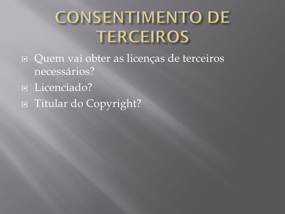 Quem vai obter as licenças de terceiros necessários? Licenciado? Titular do Copyright?