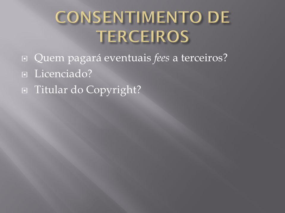 Quem pagará eventuais fees a terceiros? Licenciado? Titular do Copyright?