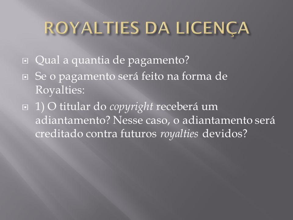 Qual a quantia de pagamento? Se o pagamento será feito na forma de Royalties: 1) O titular do copyright receberá um adiantamento? Nesse caso, o adiant