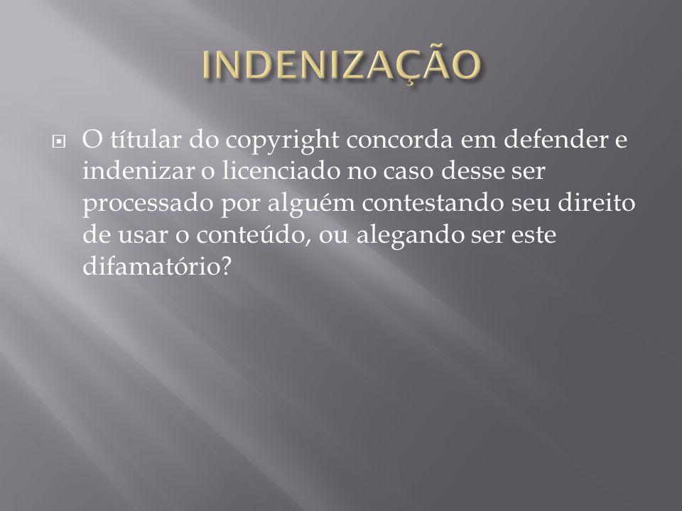 O títular do copyright concorda em defender e indenizar o licenciado no caso desse ser processado por alguém contestando seu direito de usar o conteúd