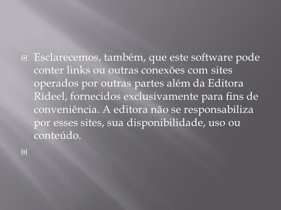 Esclarecemos, também, que este software pode conter links ou outras conexões com sites operados por outras partes além da Editora Rideel, fornecidos exclusivamente para fins de conveniência.