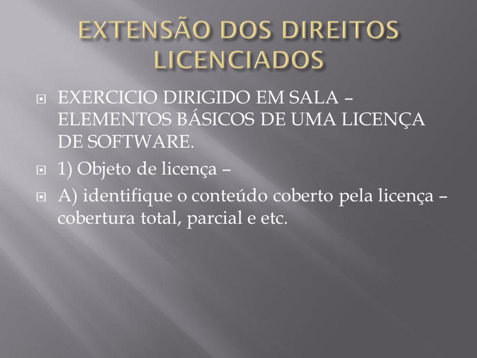 EXERCICIO DIRIGIDO EM SALA – ELEMENTOS BÁSICOS DE UMA LICENÇA DE SOFTWARE. 1) Objeto de licença – A) identifique o conteúdo coberto pela licença – cob