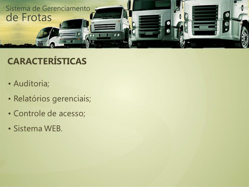 CARACTERÍSTICAS Auditoria; Relatórios gerenciais; Controle de acesso; Sistema WEB.