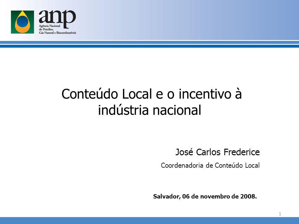 José Carlos Frederice Coordenadoria de Conteúdo Local Salvador, 06 de novembro de 2008. Conteúdo Local e o incentivo à indústria nacional 1