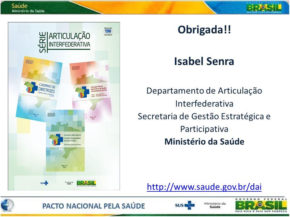 Obrigada!! Isabel Senra Departamento de Articulação Interfederativa Secretaria de Gestão Estratégica e Participativa Ministério da Saúde http://www.sa