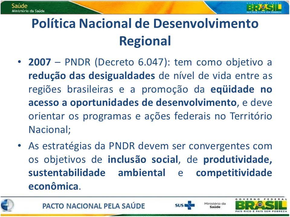 Política Nacional de Desenvolvimento Regional 2007 – PNDR (Decreto 6.047): tem como objetivo a redução das desigualdades de nível de vida entre as reg