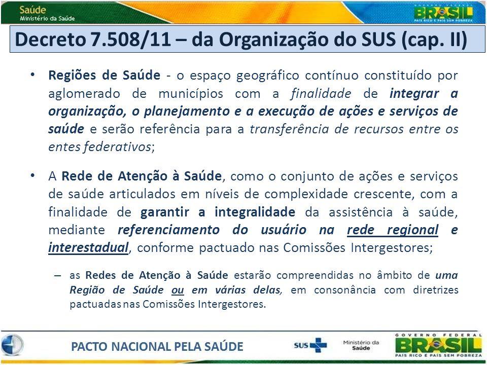 Regiões de Saúde - o espaço geográfico contínuo constituído por aglomerado de municípios com a finalidade de integrar a organização, o planejamento e
