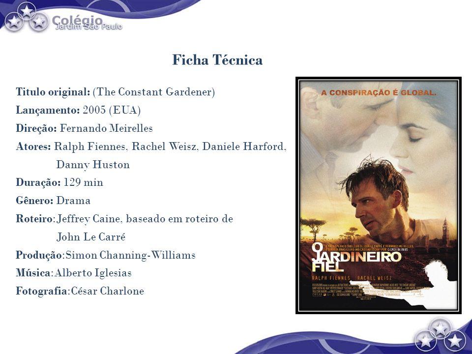 Ficha Técnica Titulo original: (The Constant Gardener) Lançamento: 2005 (EUA) Direção: Fernando Meirelles Atores: Ralph Fiennes, Rachel Weisz, Daniele