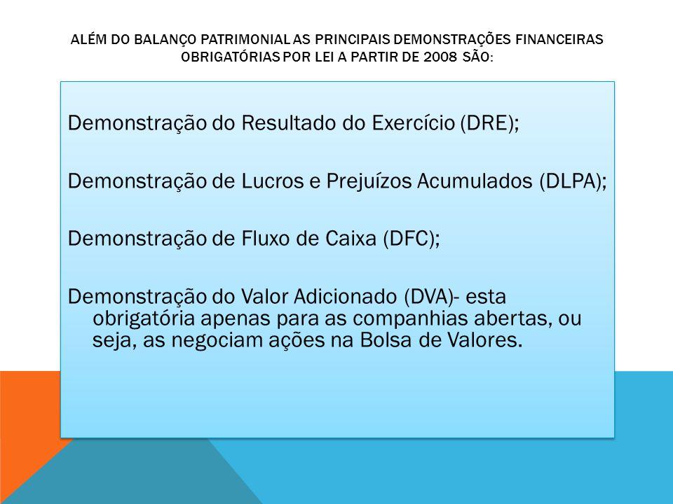 ALÉM DO BALANÇO PATRIMONIAL AS PRINCIPAIS DEMONSTRAÇÕES FINANCEIRAS OBRIGATÓRIAS POR LEI A PARTIR DE 2008 SÃO: Demonstração do Resultado do Exercício