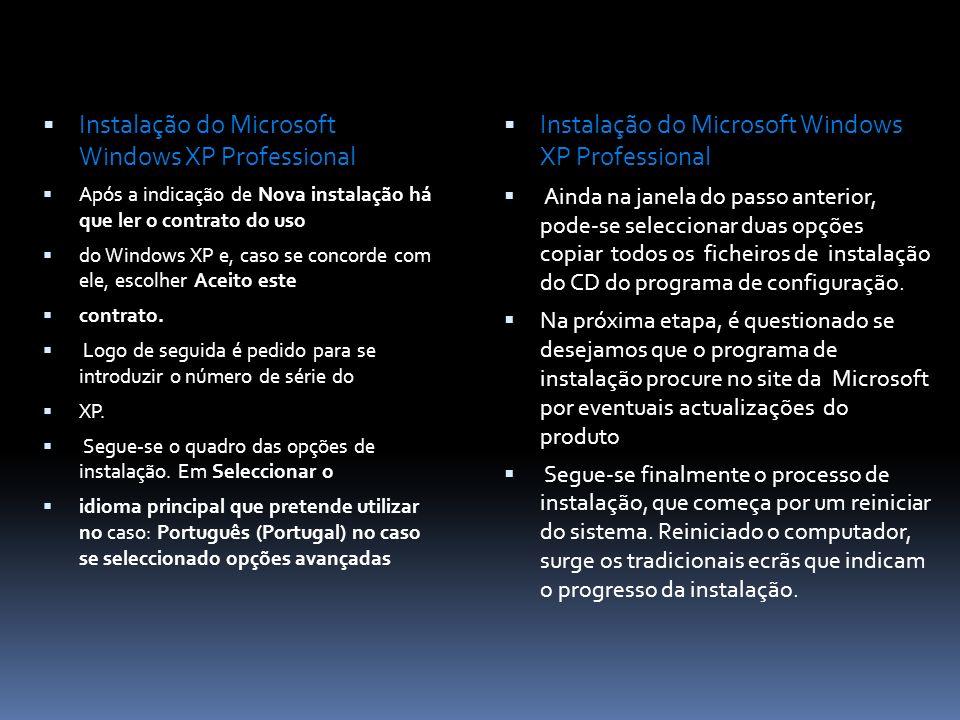 Instalação do Microsoft Windows XP Professional Após a indicação de Nova instalação há que ler o contrato do uso do Windows XP e, caso se concorde com ele, escolher Aceito este contrato.