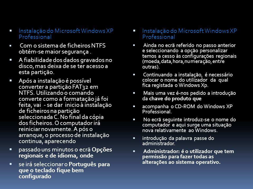Instalação do Microsoft Windows XP Professional Com o sistema de ficheiros NTFS obtém-se maior segurança. A fiabilidade dos dados gravados no disco, m