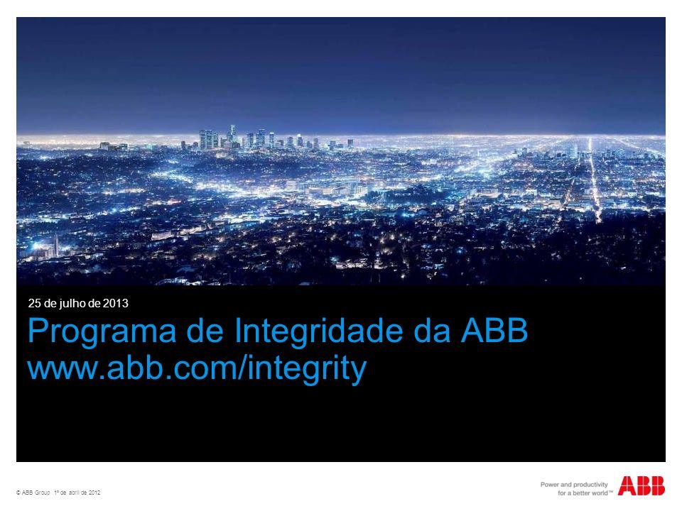 © ABB Group 1º de abril de 2012 Programa de Integridade da ABB www.abb.com/integrity 25 de julho de 2013