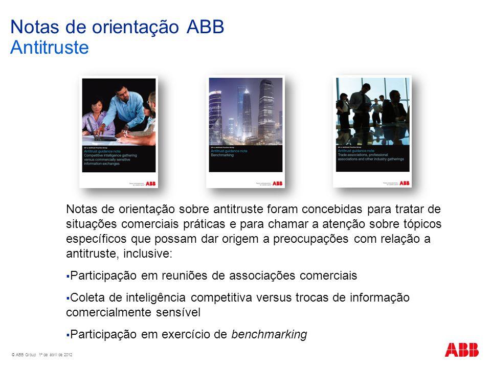 © ABB Group 1º de abril de 2012 Notas de orientação ABB Antitruste Notas de orientação sobre antitruste foram concebidas para tratar de situações come
