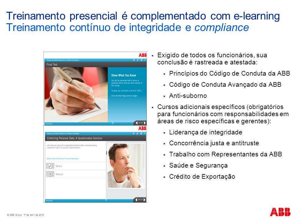 © ABB Group 1º de abril de 2012 Treinamento presencial é complementado com e-learning Treinamento contínuo de integridade e compliance Exigido de todo