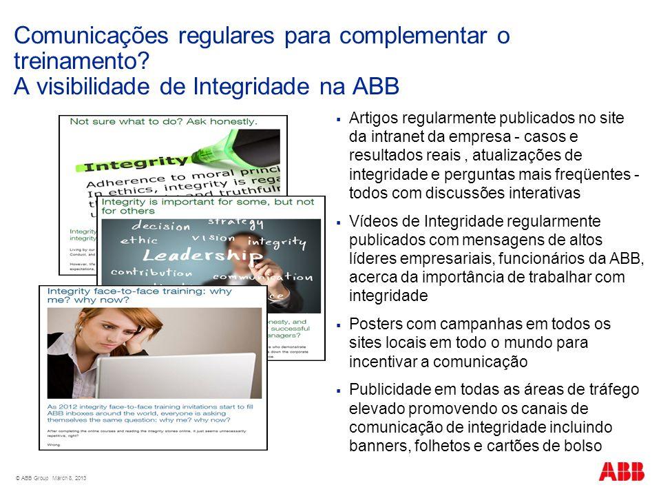© ABB Group March 8, 2013 Comunicações regulares para complementar o treinamento? A visibilidade de Integridade na ABB Artigos regularmente publicados