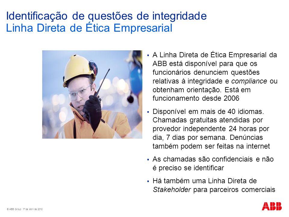 © ABB Group 1º de abril de 2012 Identificação de questões de integridade Linha Direta de Ética Empresarial A Linha Direta de Ética Empresarial da ABB