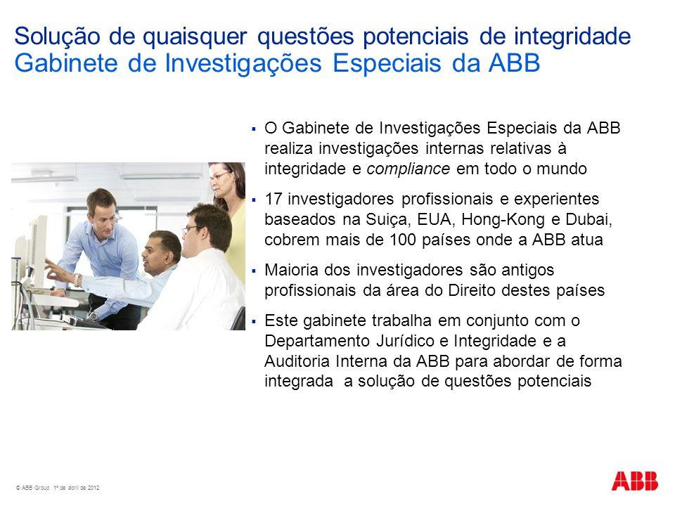 © ABB Group 1º de abril de 2012 Solução de quaisquer questões potenciais de integridade Gabinete de Investigações Especiais da ABB O Gabinete de Inves