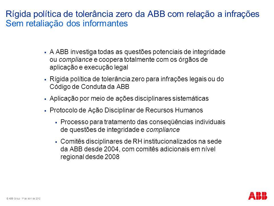 © ABB Group 1º de abril de 2012 Rígida política de tolerância zero da ABB com relação a infrações Sem retaliação dos informantes A ABB investiga todas