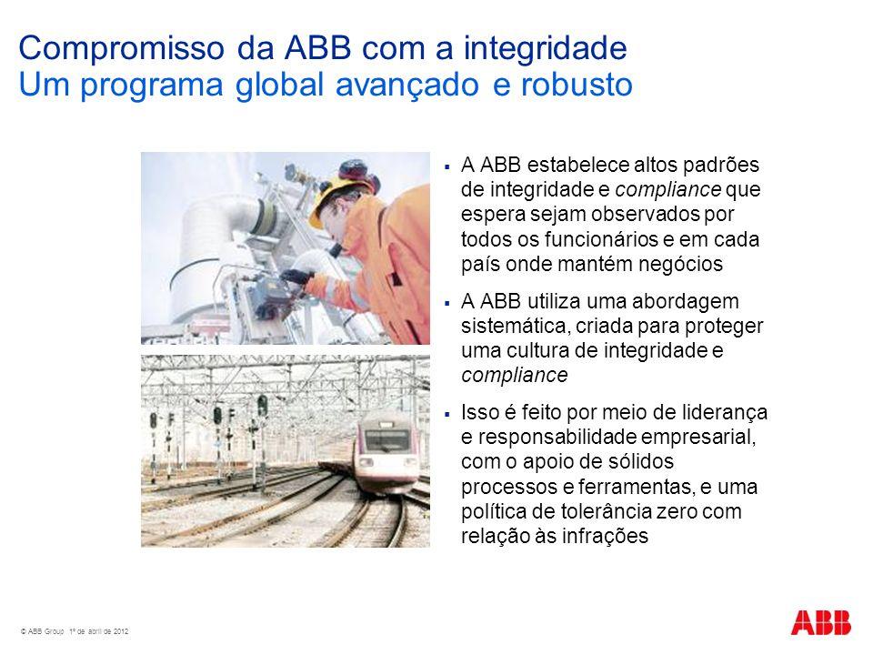 © ABB Group 1º de abril de 2012 Compromisso da ABB com a integridade Um programa global avançado e robusto A ABB estabelece altos padrões de integrida