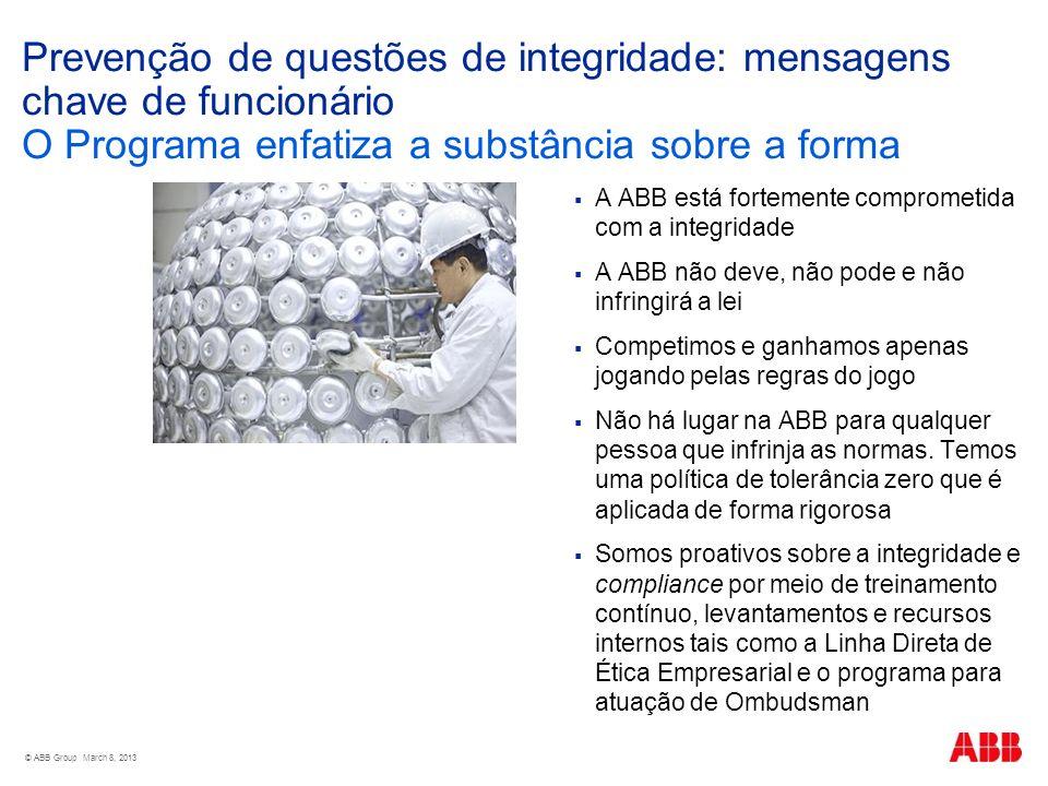 © ABB Group March 8, 2013 Prevenção de questões de integridade: mensagens chave de funcionário O Programa enfatiza a substância sobre a forma A ABB es