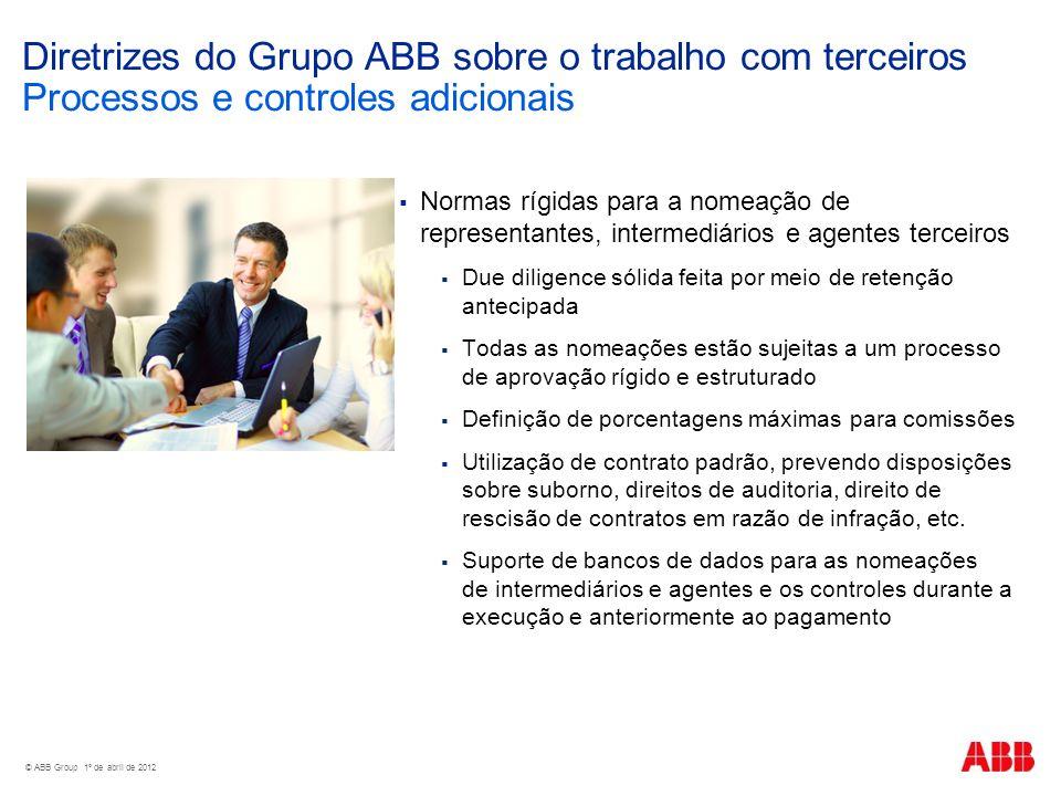 Diretrizes do Grupo ABB sobre o trabalho com terceiros Processos e controles adicionais Normas rígidas para a nomeação de representantes, intermediári