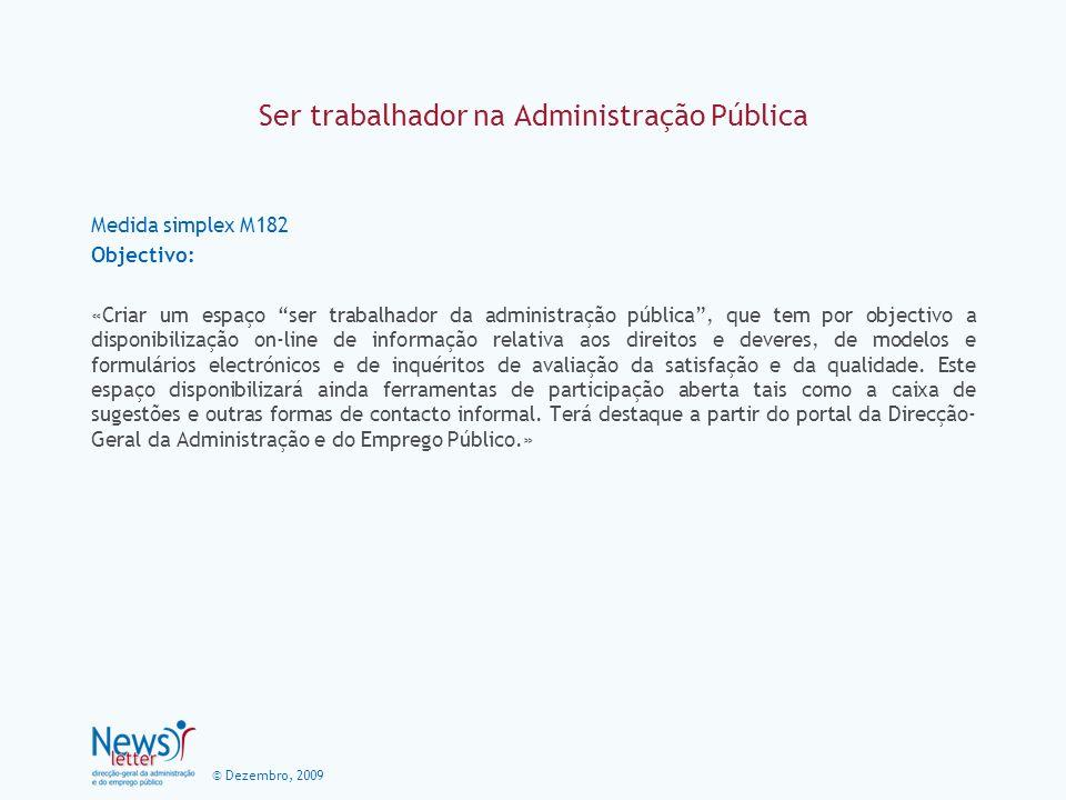 © Dezembro, 2009 Ser trabalhador na Administração Pública Medida simplex M182 Objectivo: «Criar um espaço ser trabalhador da administração pública, qu