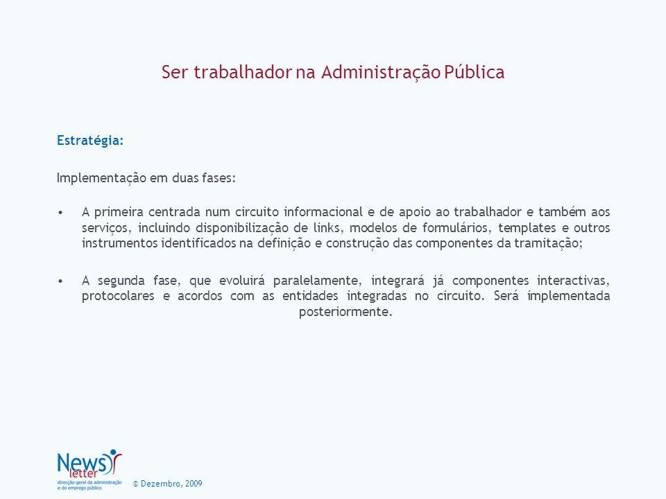 © Dezembro, 2009 Ser trabalhador na Administração Pública Estratégia: Implementação em duas fases: A primeira centrada num circuito informacional e de