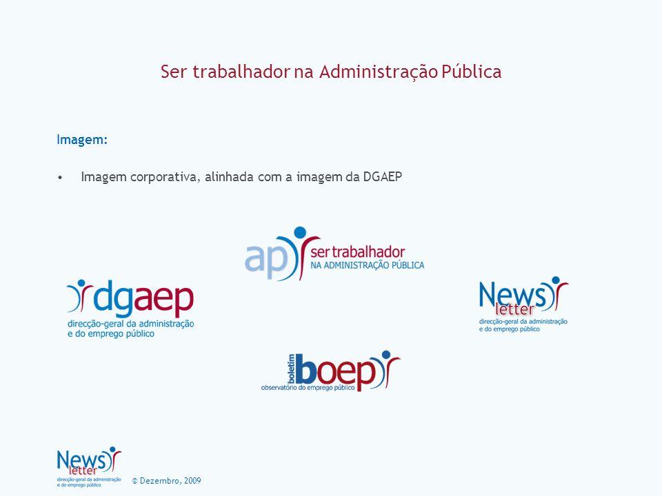 © Dezembro, 2009 Ser trabalhador na Administração Pública Imagem: Imagem corporativa, alinhada com a imagem da DGAEP