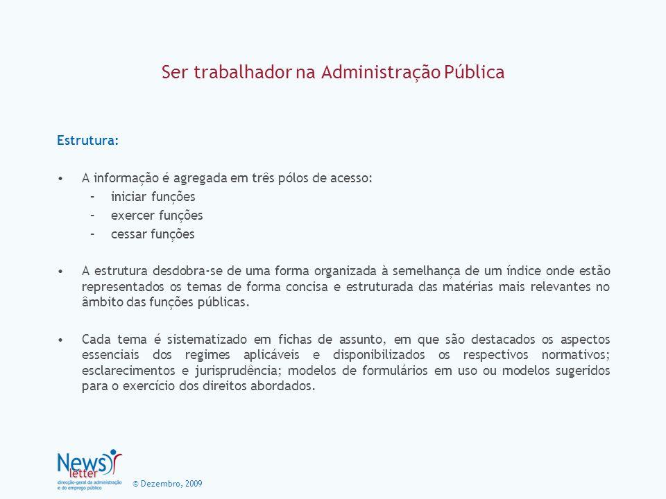 © Dezembro, 2009 Ser trabalhador na Administração Pública Estrutura: A informação é agregada em três pólos de acesso: –iniciar funções –exercer funçõe