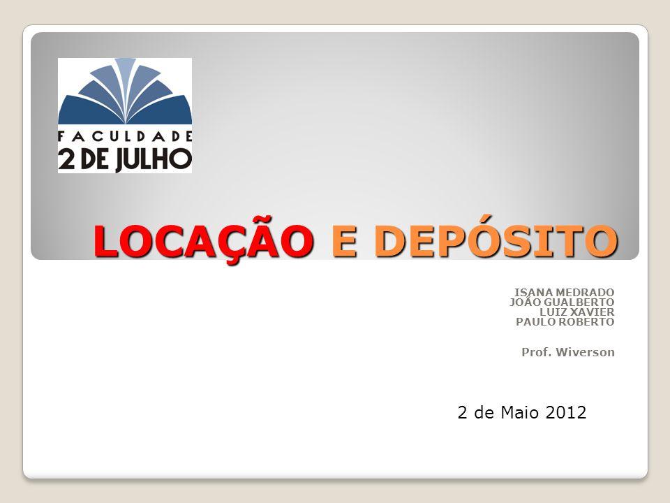 LOCAÇÃO E DEPÓSITO ISANA MEDRADO JOÃO GUALBERTO LUIZ XAVIER PAULO ROBERTO Prof.