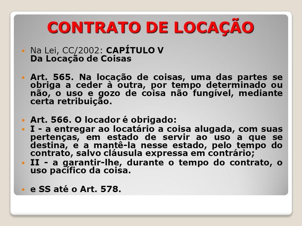 CONTRATO DE LOCAÇÃO Na Lei, CC/2002: CAPÍTULO V Da Locação de Coisas Art.
