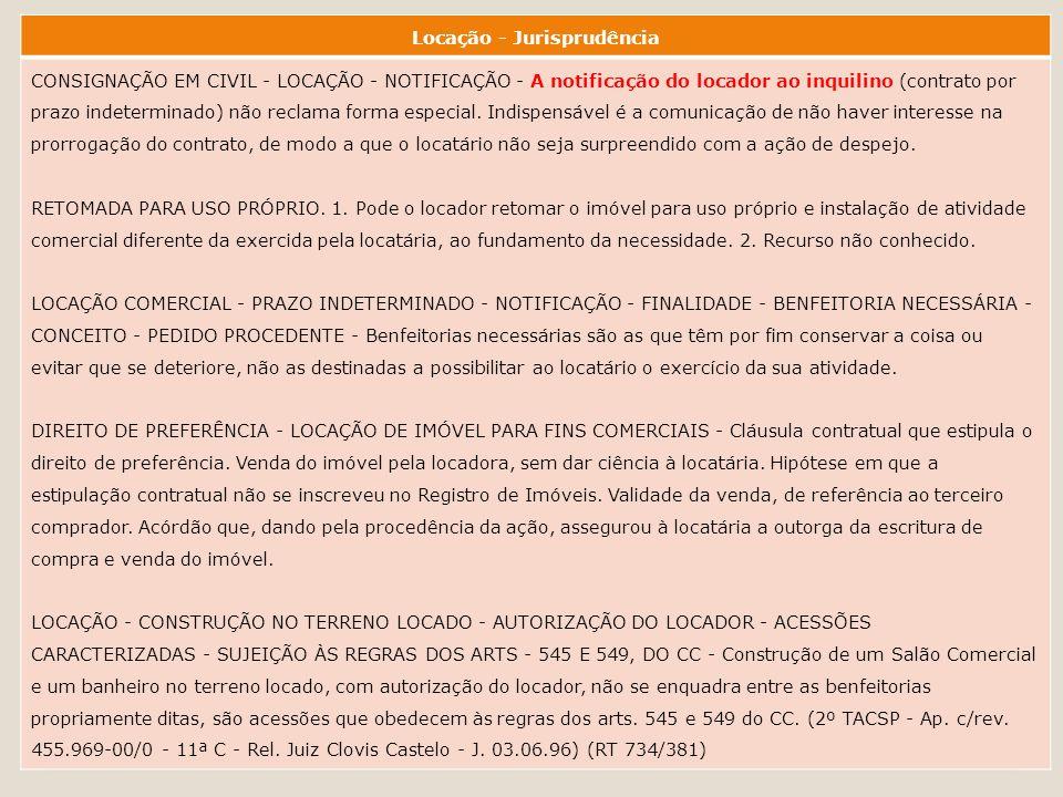 Locação - Jurisprudência CONSIGNAÇÃO EM CIVIL - LOCAÇÃO - NOTIFICAÇÃO - A notificação do locador ao inquilino (contrato por prazo indeterminado) não reclama forma especial.