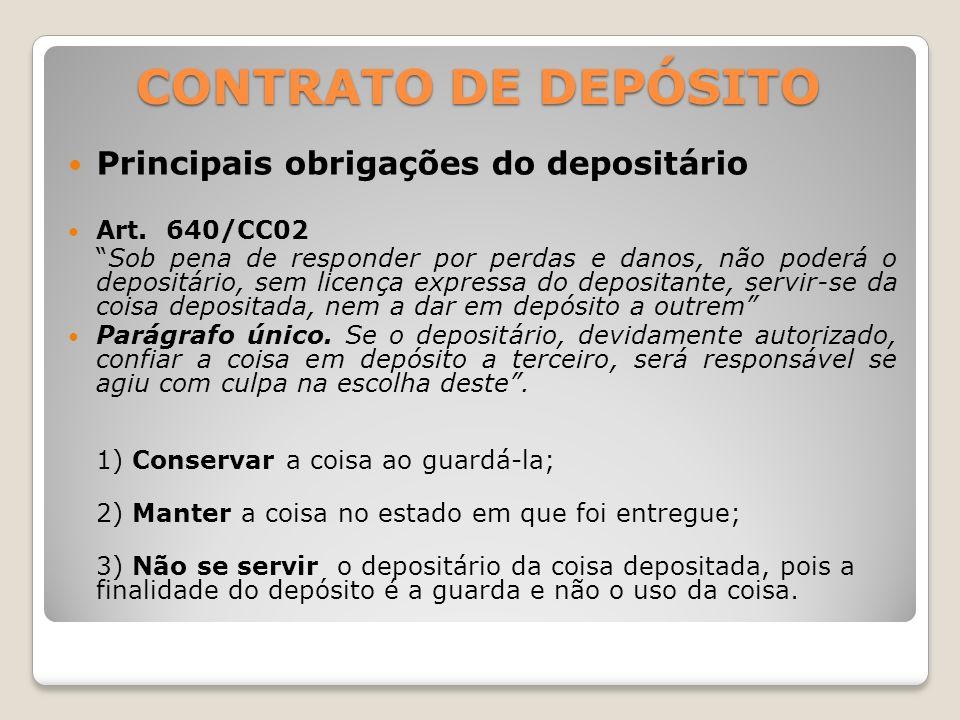 CONTRATO DE DEPÓSITO Principais obrigações do depositante O depósito, em regra, é contrato unilateral, criando obrigações, apenas para o depositário.