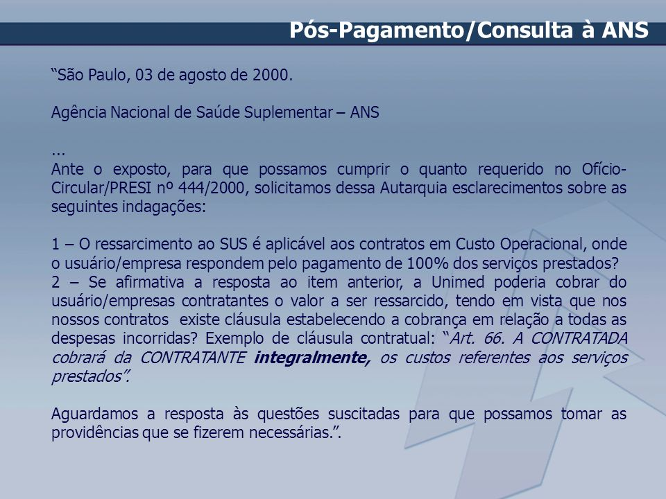 São Paulo, 03 de agosto de 2000. Agência Nacional de Saúde Suplementar – ANS... Ante o exposto, para que possamos cumprir o quanto requerido no Ofício