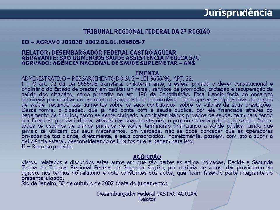 TRIBUNAL REGIONAL FEDERAL DA 2ª REGIÃO III – AGRAVO 102068 2002.02.01.038895-7 RELATOR: DESEMBARGADOR FEDERAL CASTRO AGUIAR AGRAVANTE: SÃO DOMINGOS SA